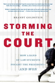 Storming the Court - How a Band of Yale Law Students Sued the President--and Won ebook by Brandt Goldstein