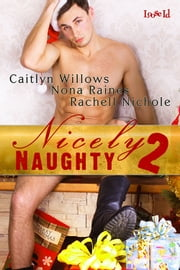 Nicely Naughty - Volume 2 ebook by Caitlyn Willows;Nona Raines;Rachell Nichole