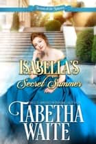 Isabella's Secret Summer - Season of the Spinster, #2 eBook by Tabetha Waite