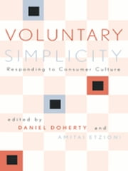 Voluntary Simplicity - Responding to Consumer Culture ebook by Daniel Doherty,David Brooks,Duane Elgin,Amitai Etzioni,Robert Frank,Richard B. Gregg,Edward N. Luttwak,A H. Maslow,Arnold Mitchell,David G. Myers,David Shi,Juliet Schor,James B. Twitchell,Charles Wagner