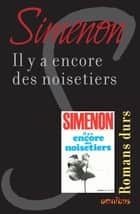 Il y a encore des noisetiers - Romans durs ebook by Georges SIMENON