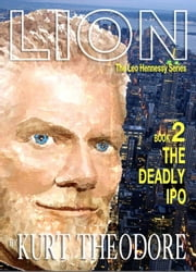 Book 2 The Deadly IPO - Lion The Leo Hennessy Series, #2 ebook by Kurt Theodore