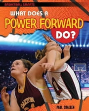 What Does a Power Forward Do? ebook by Challen, Paul