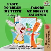 I Love to Brush My Teeth J'adore me brosser les dents (English french Kids Book) - English French Bilingual Collection ebook by Shelley Admont, KidKiddos Books