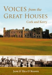 Voices from the Great Houses of Ireland: Life in the Big House: Cork and Kerry ebook by Jane O'Keeffe