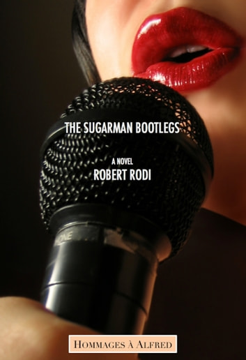 The Sugarman Bootlegs (Hommages à Alfred) ebook by Robert Rodi