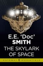 The Skylark of Space - Skylark Book 1 ebook by E.E. 'Doc' Smith