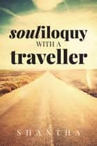 Souliloquy With A Traveller ebook by Shantha