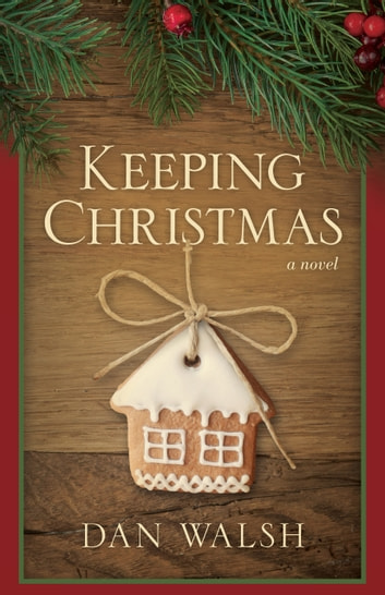 Keeping Christmas - A Novel ebook by Dan Walsh