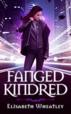 Fanged Kindred (Fanged, #3) ebook by Elisabeth Wheatley