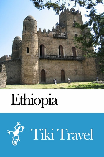 Ethiopia Travel Guide - Tiki Travel ebook by Tiki Travel