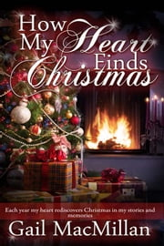 How My Heart Finds Christmas ebook by Gail MacMillan