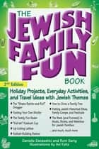 The Jewish Family Fun Book (2nd Edition) - Holiday Projects, Everyday Activities, and Travel Ideas with Jewish Themes ebook by Danielle Dardashti, Roni Sarig, Avi Katz