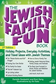 The Jewish Family Fun Book 2/E - Holiday Projects, Everyday Activities, and Travel Ideas with Jewish Themes ebook by Danielle Dardashti,Roni Sarig,Avi Katz