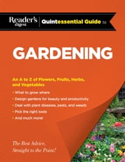 Reader's Digest Quintessential Guide to Gardening ebook by Editors at Reader's Digest