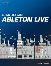 Going Pro with Ableton Live ebook by G.W. Childs IV