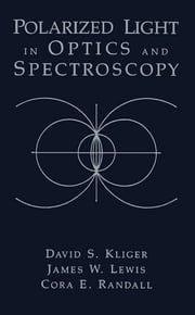 Polarized Light in Optics and Spectroscopy ebook by David S. Kliger,James W. Lewis