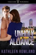 Unholy Alliance ebook by Kathleen Rowland