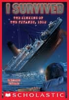 I Survived #1: I Survived the Sinking of the Titanic, 1912 ebook by Lauren Tarshis