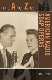 The A to Z of American Radio Soap Operas ebook by Jim Cox