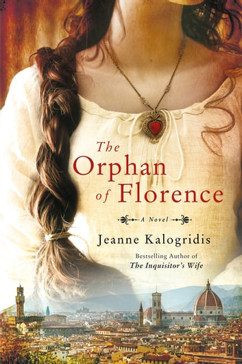 The Orphan of Florence - A Novel ebook by Jeanne Kalogridis