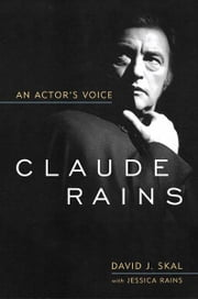 Claude Rains - An Actor's Voice ebook by David J. Skal,Jessica Rains
