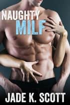 Naughty MILF ebook by Jade K. Scott