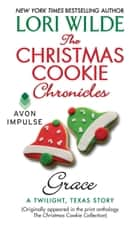 The Christmas Cookie Chronicles: Grace - A Twilight, Texas Story ebook by Lori Wilde