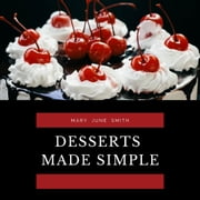 Desserts Made Simple audiobook by Mary June Smith
