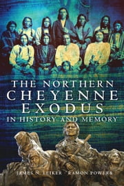 The Northern Cheyenne Exodus in History and Memory ebook by James N. Leiker,Ramon Powers