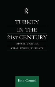Turkey in the 21st Century - Opportunities, Challenges, Threats ebook by Erik Cornell