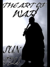 The Art of War - THE OLDEST MILITARY TREATISE IN THE WORLD ebook by Sun Tzu,Sunzi