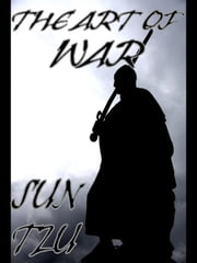The Art of War - THE OLDEST MILITARY TREATISE IN THE WORLD ebook by Sun Tzu, Sunzi