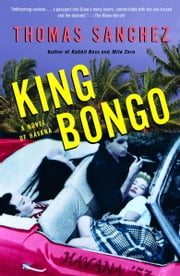 King Bongo - A Novel of Havana ebook by Thomas Sanchez