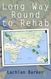 Long Way Round to Rehab ebook by Lachlan Barker