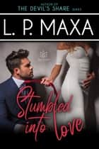 Stumbled into Love ebook by L.P. Maxa