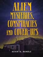Alien Mysteries, Conspiracies and Cover-Ups ebook by