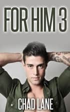 For Him 3 (Military Gay For You Romance) ebook by Chad Lane