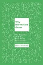 Why Information Grows ebook by Cesar Hidalgo