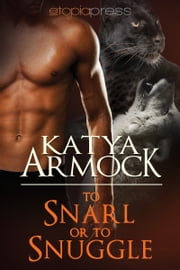 To Snarl or to Snuggle ebook by Katya Armock