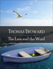 The Law and the Word: The Secret Edition - Open Your Heart to the Real Power and Magic of Living Faith and Let the Heaven Be in You, Go Deep Inside Yourself and Back, Feel the Crazy and Divine Love and Live for Your Dreams ebook by Thomas Troward