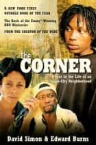 The Corner - A Year in the Life of an Inner-City Neighborhood ebook by David Simon, Edward Burns