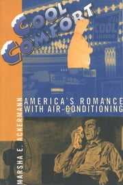 Cool Comfort - America's Romance with Air-Conditioning ebook by Marsha Ackermann