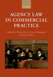 Agency Law in Commercial Practice ebook by Danny Busch,Laura Macgregor,Peter Watts