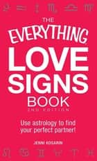 The Everything Love Signs Book - Use astrology to find your perfect partner! ebook by Jenni Kosarin