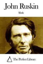Works of John Ruskin ebook by John Ruskin