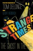 Strange Times - The Ghost In The Girl ebooks by Tom DeLonge, Geoff Herbach