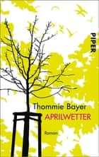 Aprilwetter - Roman ebook by Thommie Bayer