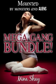 Mounted by Monsters and Aliens: Mega Gang Bundle! ebook by Mina Shay