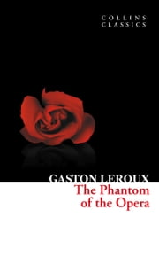 The Phantom of the Opera (Collins Classics) ebook by Gaston Leroux